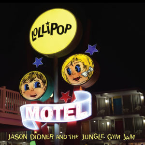 Lollipop Motel album cover - Jason Didner and the Jungle Gym Jam. Photo by Bob Didner